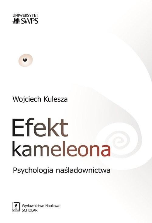 okładka Efekt kameleona Psychologia naśladownictwa, Książka   Kulesza Wojciech