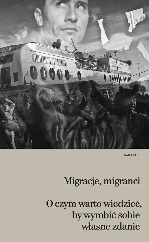 okładka Migracje migranci O czym warto wiedzieć, by wyrobić sobie własne zdanie, Książka  