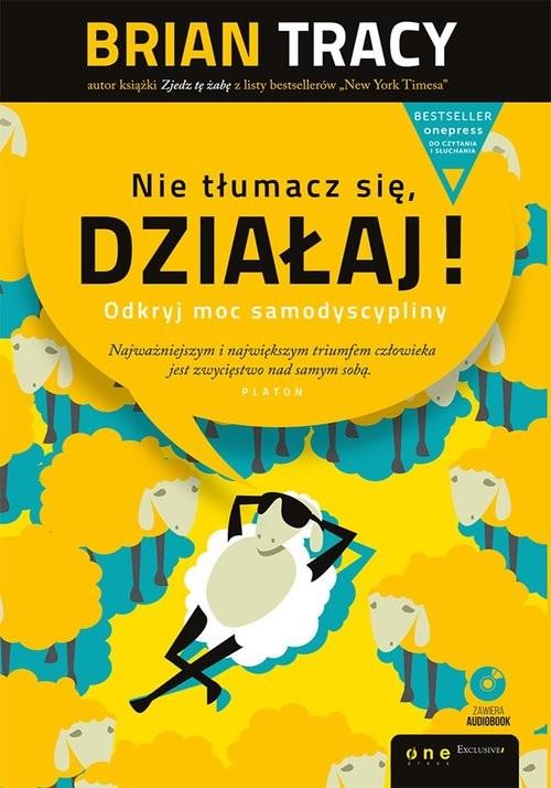 okładka Nie tłumacz się działaj!  + CD Odkryj moc samodyscypliny, Książka   Tracy Brian