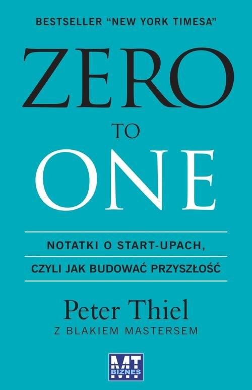 okładka Zero to one Notatki o start-upach, czyli jak budować przyszłość, Książka | Peter Thiel, Blake  Masters