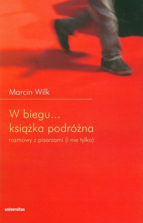 okładka W biegu Książka podróżna rozmowy z pisarzami (i nie tylko)książka      Marcin Wilk