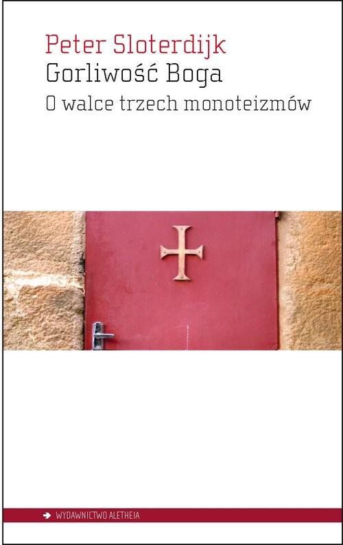 okładka Gorliwość Boga O walce trzech monoteizmów, Książka | Sloterdijk Peter