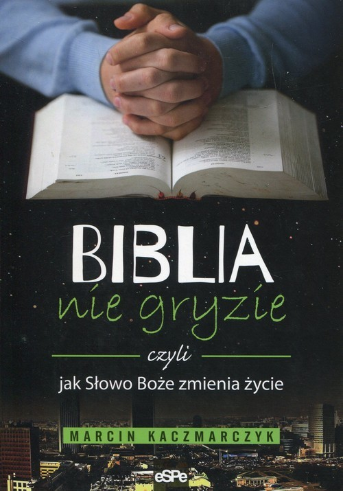 okładka Biblia nie gryzie czyli jak Słowo Boże zmienia życie, Książka | Marcin Kaczmarczyk