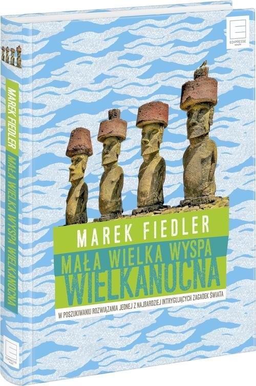 okładka Mała wielka Wyspa Wielkanocna W poszukiwaniu rozwiązania jednej z najbardziej intrygujących zagadek świata, Książka | Fiedler Marek
