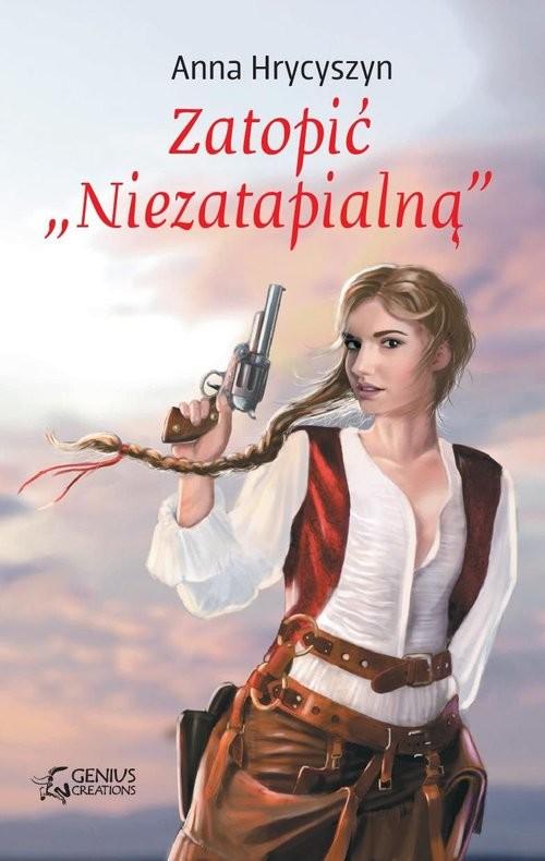 okładka Zatopić Niezatapialną, Książka | Anna Hrycyszyn