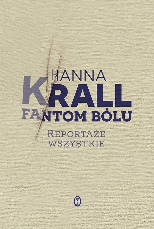 okładka Fantom bólu Reportaże wszystkie, Książka | Krall Hanna