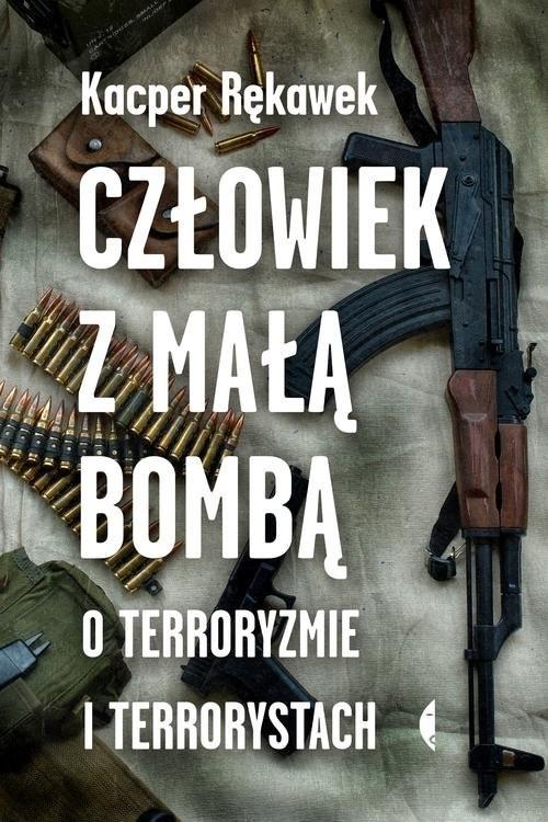 okładka Człowiek z małą bombą O terroryzmie i terrorystachksiążka |  | Rękawek Kacper