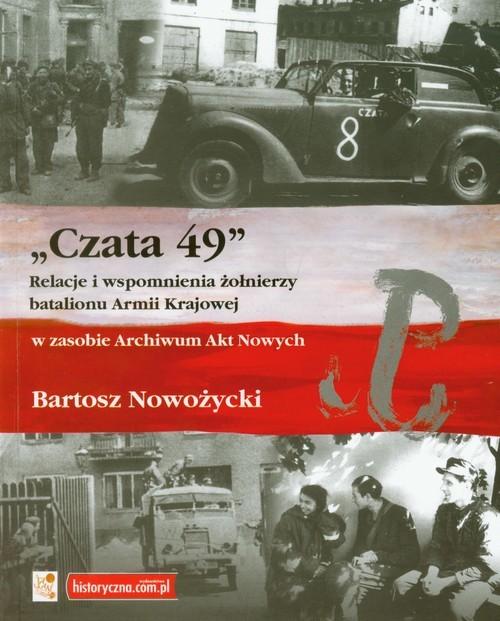 okładka Czata 49 Relacje i wspomnienia żołnierzy batalionu Armii Krajowej w zasobie Archiwum Akt Nowych, Książka   Bartosz Nowożycki