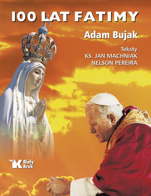 okładka 100 lat Fatimy, Książka | Adam Bujak, Jan Machniak