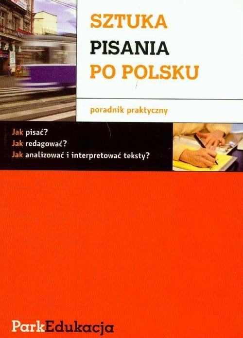 okładka Sztuka pisania po polsku Poradnik praktycznyksiążka |  | Michał Kuziak, Sławomir Rzepczyński