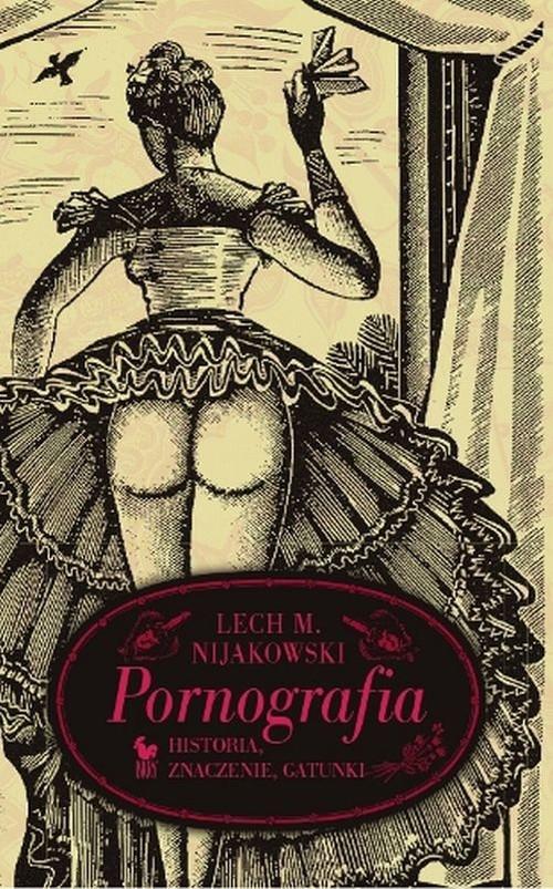 okładka Pornografia Historia, znaczenie, gatunki, Książka | Lech Michał Nijakowski