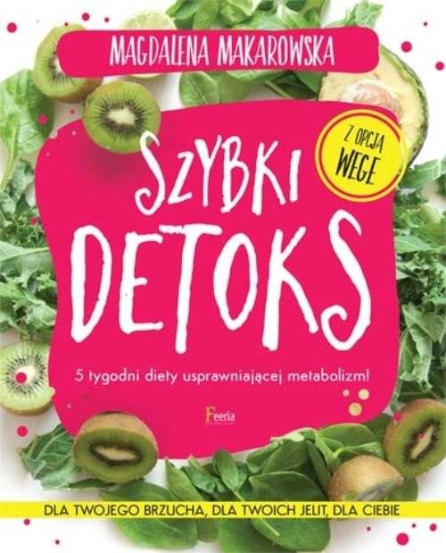 okładka Szybki detoks 5 tygodni diety usprawniającej metabolizm!, Książka | Makarowska Magdalena