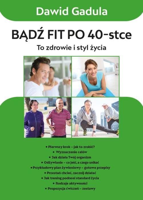 okładka Bądź fit po 40 To zdrowie i styl życia, Książka | Gadula Dawid