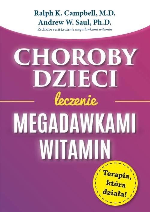 okładka Choroby dzieci Leczenie Megadawkami witamin, Książka | Ralph K. Campbell, Andrew W. Saul