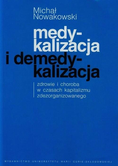 okładka Medykalizacja i demedykalizacja zdrowie i choroba w czasach kapitalizmu zdezorganizowanego, Książka | Nowakowski Michał