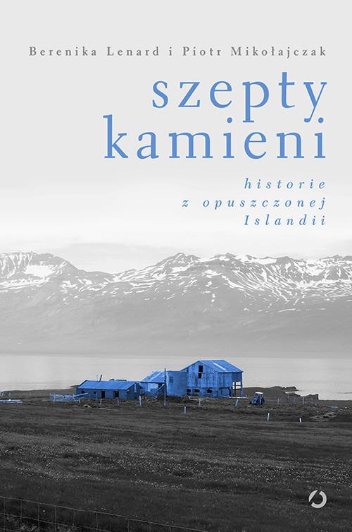okładka Szepty kamieni. Historie z opuszczonej Islandii, Książka | Lenard Berenika, Mikołajczak Piotr