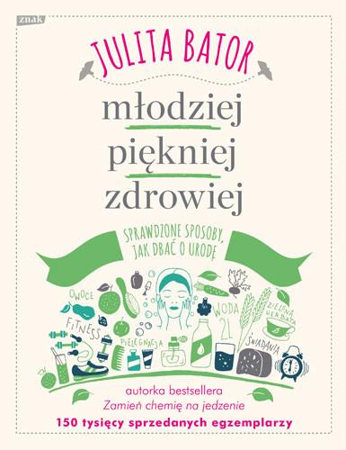 okładka Młodziej, piękniej, zdrowiej. Sprawdzone sposoby, jak dbać o urodę., Książka | Bator Julita