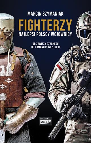 okładka Fighterzy. Najlepsi polscy wojownicy od Zawiszy Czarnego do komandosów z Iraku, Książka | Szymaniak Marcin