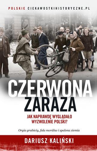 okładka Czerwona zaraza. Jak naprawdę wyglądało wyzwolenie Polski?, Książka | Kaliński Dariusz