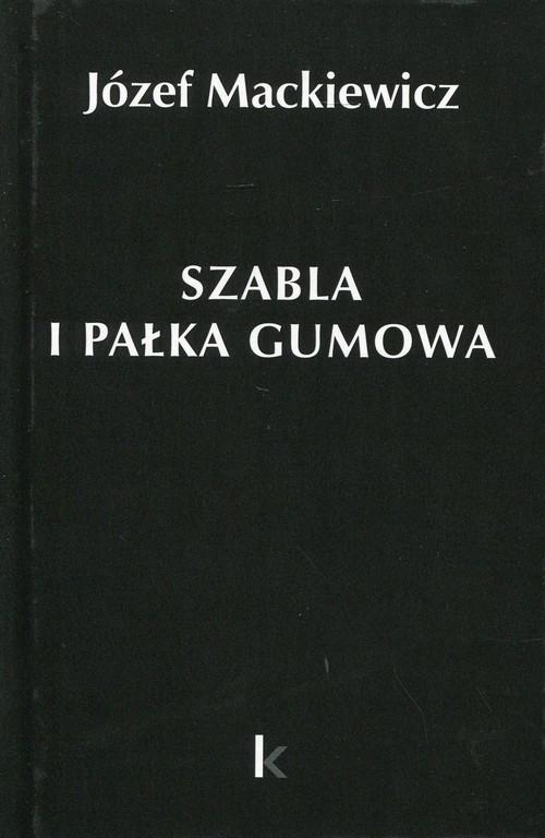 okładka Szabla i pałka gumowa Tom 23, Książka | Mackiewicz Józef