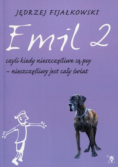 okładka Emil 2 czyli kiedy nieszczęśliwe są psy nieszczęśliwy jest cały świat, Książka | Jędrzej Fijałkowski
