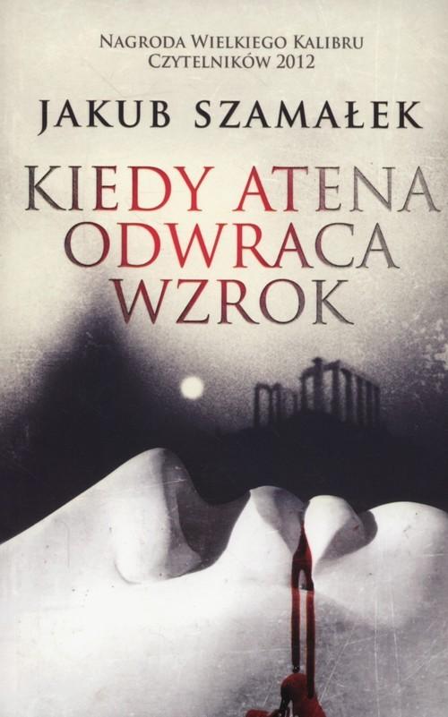 okładka Kiedy Atena odwraca wzrok, Książka   Jakub Szamałek