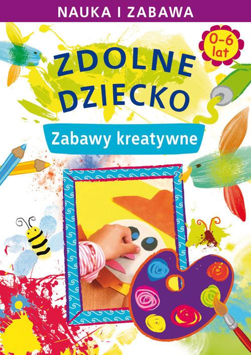 okładka Zdolne dziecko 0-6 lat Zabawy kreatywne, Książka   Joanna  Paruszewska