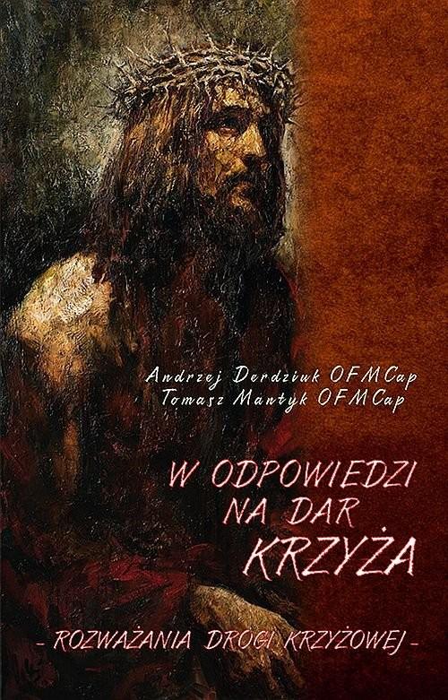 okładka W odpowiedzi na dar Krzyża Rozważania Drogi Krzyżowej, Książka | Andrzej Derdziuk, Tomasz Mantyk