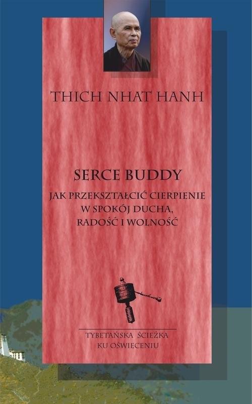 okładka Serce Buddy Jak przekształcić cierpienie w spokój ducha, radość i wolność, Książka | Thich Nhat Hanh