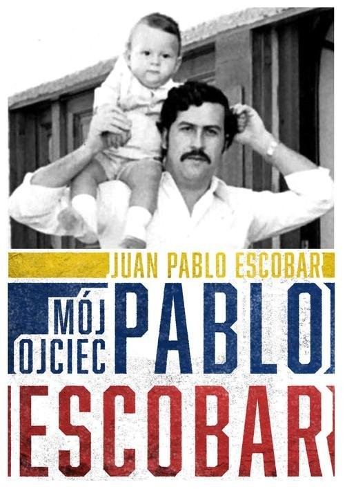 okładka Mój ojciec Pablo Escobar, Książka   Juan Pablo  Escobar