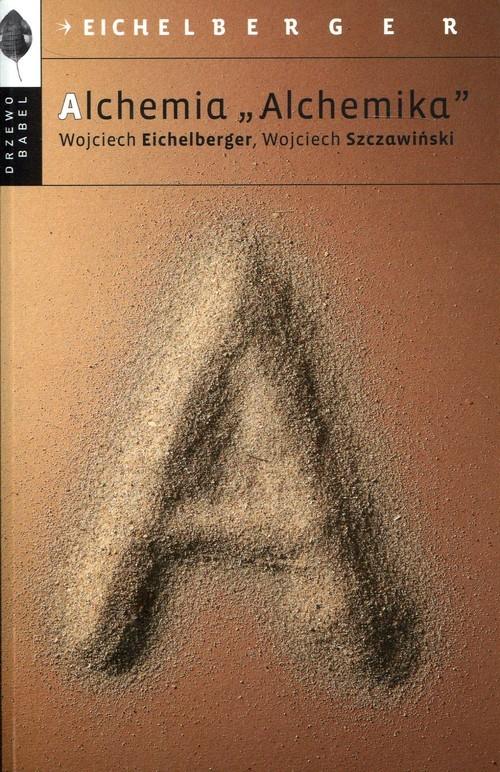 okładka Alchemia Alchemika, Książka | Wojciech  Eichelberger, Wojciech Szczawiński