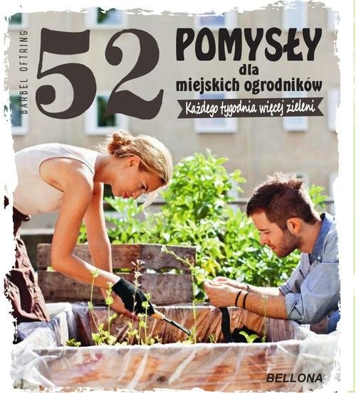 okładka 52 pomysły dla miejskich ogrodnikówksiążka      Oftring Bärbel