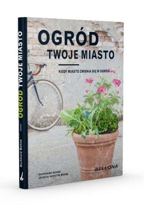 okładka Ogród - twoje miasto, Książka | Bohne Burkhard