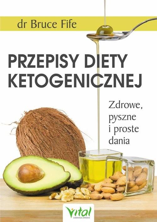 okładka Przepisy diety ketogenicznej Zdrowe, pyszne i proste dania, Książka | Bruce Fife
