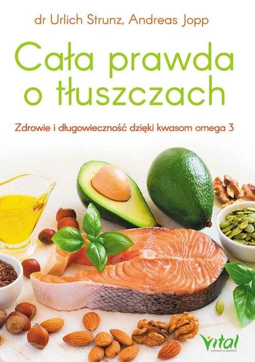 okładka Cała prawda o tłuszczach Zdrowie i długowieczność dzięki kwasom omega-3, Książka | Jopp Andreas
