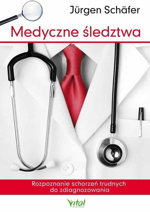 okładka Medyczne śledztwa Rozpoznanie schorzeń trudnych do zdiagnozowania, Książka   Jürgen Schäfer
