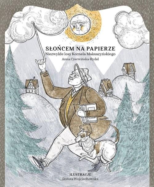 okładka Słońcem na papierze Niezwykłe losy Kornela Makuszyńskiego, Książka | Czerwińska-Rydel Anna