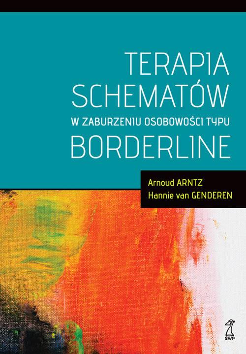 okładka Terapia schematów w zaburzeniu osobowości typu borderlineksiążka |  | Arnoud Arntz, Genderen Hannie van