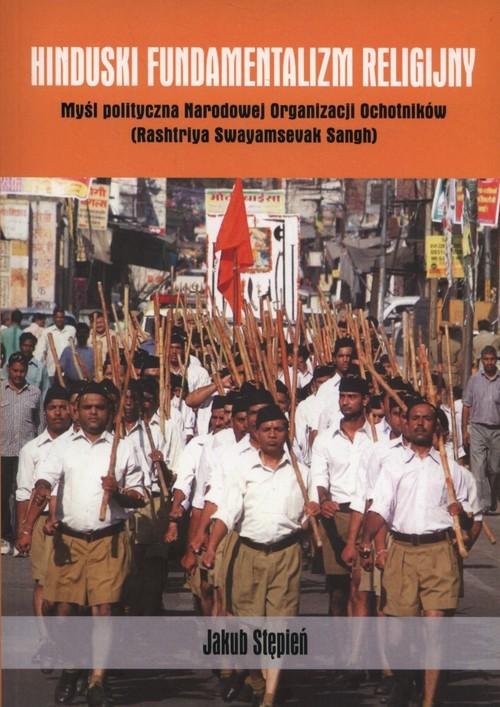 okładka Hinduski fundamentalizm religijny Myśl polityczna Narodowej Organizacji Ochotników (Rashtriya Swayamsevak Sangh), Książka | Stępień Jakub