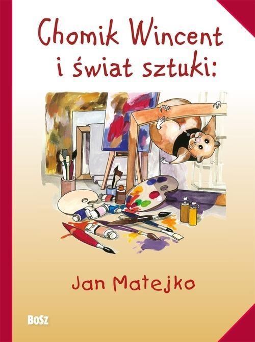 okładka Chomik Wincent i świat sztuki Jan Matejko, Książka | Chudzik Anna
