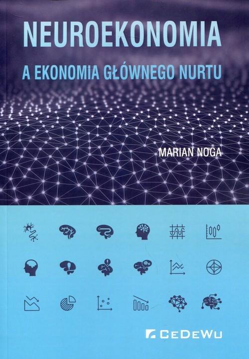okładka Neuroekonomia a ekonomia głównego nurtu, Książka   Marian Noga