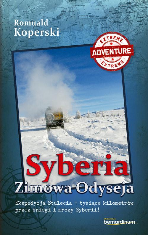 okładka Syberia Zimowa Odyseja Ekspedycja Stulecia-tysiące kilometrów przez śniegi i mrozy Syberii!, Książka | Koperski Romuald