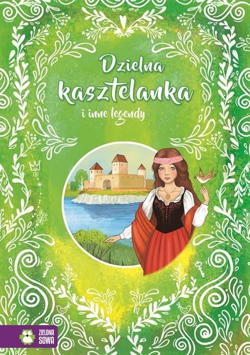 okładka Dzielna kasztelanka i inne legendy, Książka | Praca Zbiorowa