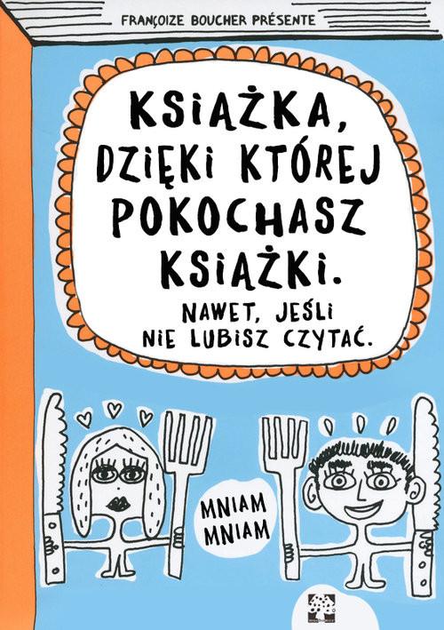 okładka Książka dzięki której pokochasz książki Nawet jeśli nie lubisz czytać, Książka | Boucher Francoize