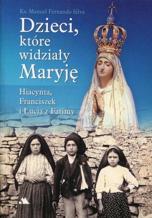 okładka Dzieci, które widziały Maryję Hiacynta, Franciszek i Łucja z Fatimy, Książka | Manuel Fernando Silva