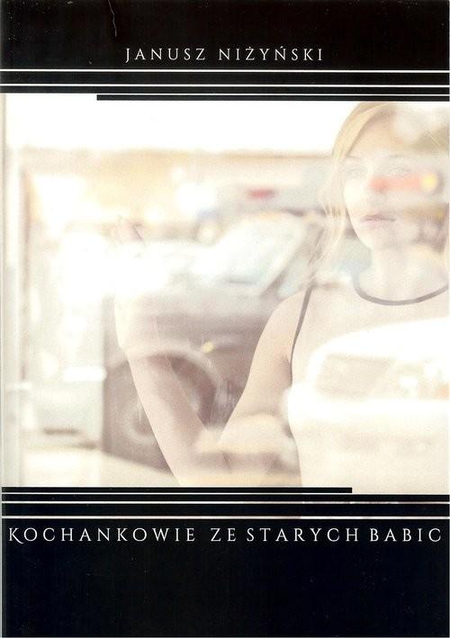 okładka Kochankowie ze Starych Babic, Książka | Niżyński Janusz