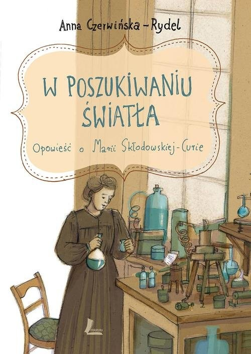 okładka W poszukiwaniu światła Opowieść o Marii Skłodowskiej-Curie, Książka | Czerwińska-Rydel Anna