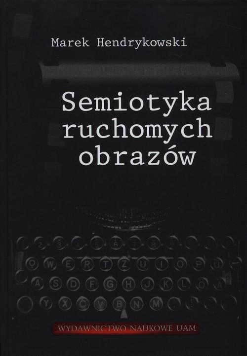 okładka Semiotyka ruchomych obrazów, Książka | Hendrykowski Marek