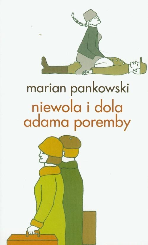 okładka Niewola i dola Adama Poremby, Książka   Marian  Pankowski