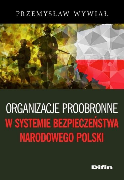 okładka Organizacje proobronne w systemie bezpieczeństwa narodowego Polski, Książka | Wywiał Przemysław